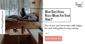 hygge for the home, hygge house, hygge hearth, hygge and cosiness, hygge and coziness for the home, safe and secured home