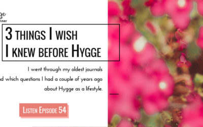 Ep 54: 3 Things I wish I knew before Hygge